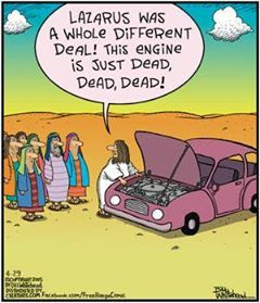Lazarus was only mostly dead. And we all know there's a big difference between all dead and mostly dead.