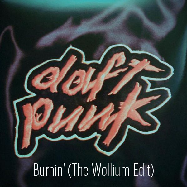 Daft Punk - Burnin' (The Wollium Edit)