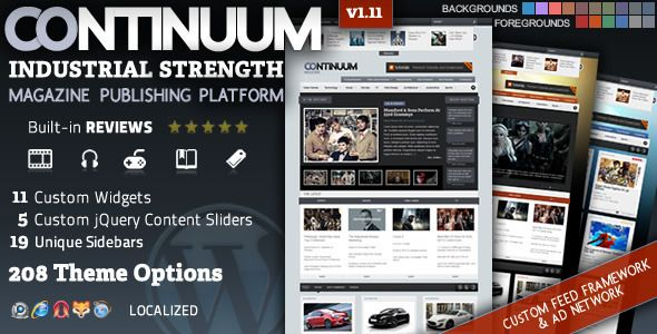 Continuum - Magazine Wordpress Theme   http://themeforest.net/item/continuum-magazine-wordpress-theme/236370?ref=damiamio      Content Is King  Stop fussing with lengthy setups; Continuum immediately works perfectly. Of course, with almost 200 theme options, you can customize it to no end. Continuum was designed and built by a die-hard blogger who has used magazine-style Wordpress templates for 5+ years. It is best used for newspaper and magazine blogs, but because of all of the custom…