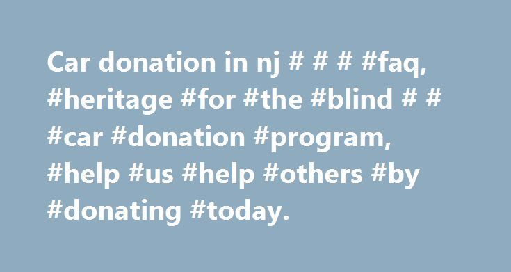 Car donation in nj # # # #faq, #heritage #for #the #blind # # #car #donation #program, #help #us #help #others #by #donating #today. http://detroit.remmont.com/car-donation-in-nj-faq-heritage-for-the-blind-car-donation-program-help-us-help-others-by-donating-today/  # Frequently Asked Questions Why donate to Heritage for the Blind instead of the competitors? Heritage for the Blind is a non-profit organization, while most of our competitors are for-profit companies that run a car donation…