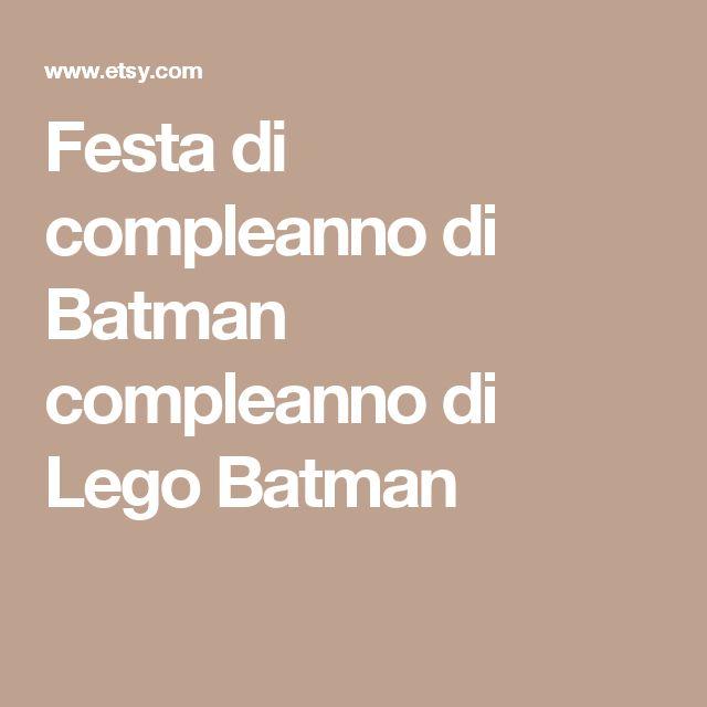 Festa di compleanno di Batman compleanno di Lego Batman