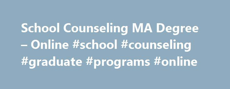 School Counseling MA Degree – Online #school #counseling #graduate #programs #online http://zambia.remmont.com/school-counseling-ma-degree-online-school-counseling-graduate-programs-online/  # Contact Us Graduate Admissions Guide Tomorrow's Students as a Professional School Counselor A master's degree in school counseling from The University of Texas at Tyler offers an excellent foundation to begin your career in counseling in a school setting. Complete your master's degree program online in…