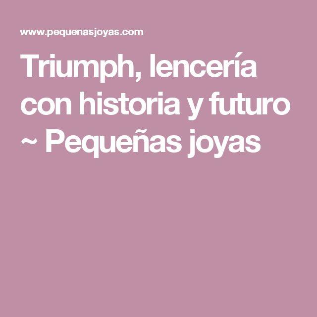Triumph, lencería con historia y futuro ~ Pequeñas joyas