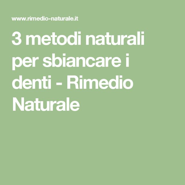 3 metodi naturali per sbiancare i denti - Rimedio Naturale