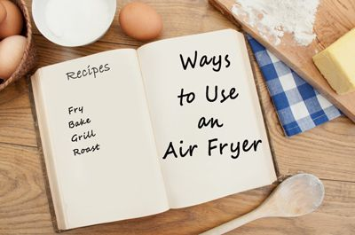 Learn how to do more than fry with your air fryer, and what foods do and don't work well with it.