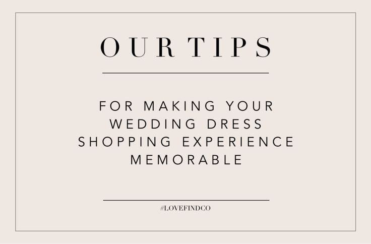 OUR TIPS // WEDDING DRESS SHOPPING  READ MORE HERE: https://lovefind-co.squarespace.com/blog/our-tips-wedding-dress-shopping