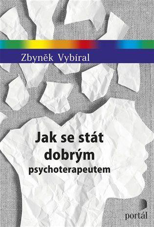 Jak se stát dobrým psychoterapeutem - Zbyněk Vybíral   Kosmas.cz - internetové knihkupectví