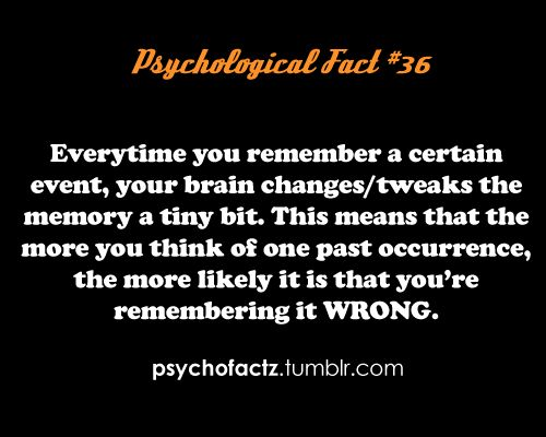 I did just read this somewhere else. Which means that the majority of our fav memories, probably never even happened the way we remember them. doh.