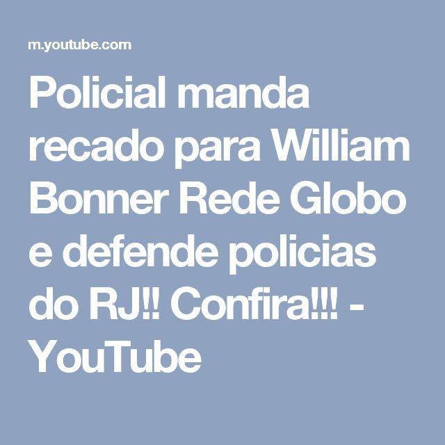 Policial manda recado para William Bonner Rede Globo e defende policias do RJ!! Confira!!! - YouTube