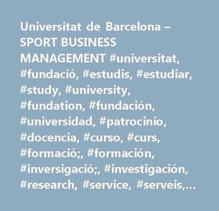 Universitat de Barcelona – SPORT BUSINESS MANAGEMENT #universitat, #fundació, #estudis, #estudiar, #study, #university, #fundation, #fundación, #universidad, #patrocinio, #docencia, #curso, #curs, #formació;, #formación, #inversigació;, #investigación, #research, #service, #serveis, #facultat, #facultad, #faculty, #campus, #curriculum, #grup #ub, #académico, #actos, #actividad, #activitat, #cultura, #learn, #ub, #barcelona…