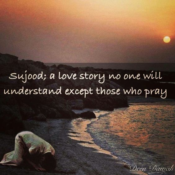 Sujood is a love story between you and your Creator. https://www.pinterest.com/pin/553098397962742156/