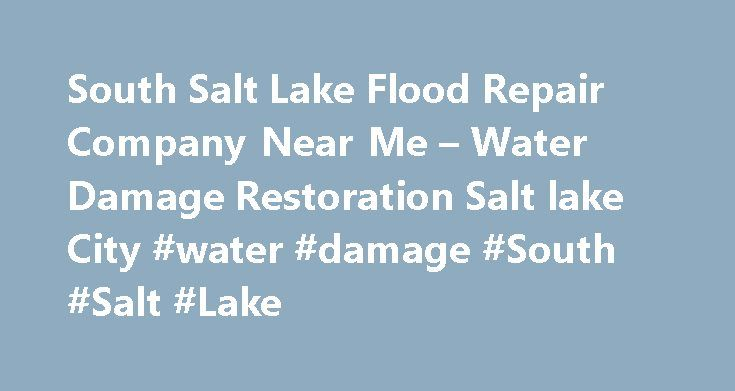 South Salt Lake Flood Repair Company Near Me – Water Damage Restoration Salt lake City #water #damage #South #Salt #Lake http://nigeria.remmont.com/south-salt-lake-flood-repair-company-near-me-water-damage-restoration-salt-lake-city-water-damage-south-salt-lake/  # Contact and Information When you experience water damage from flooding or a minor water loss, Water Damage Restoration Salt lake City will extract and remove any standing water and repair all damages. We also have thermal imaging…