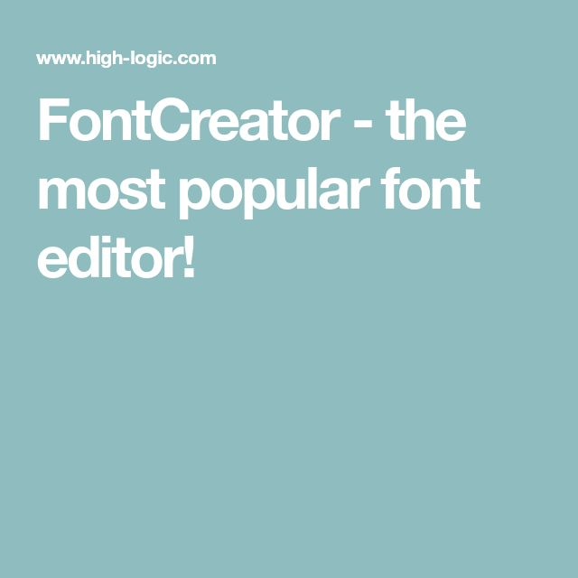 FontCreator - the most popular font editor!