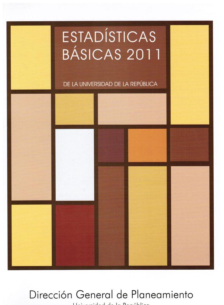Universidad de la República (Uruguay). Dirección General de Planeamiento. Estadísticas básicas: año 2011. Montevideo: Dirección General de Planeamiento-UdelaR; 2012.