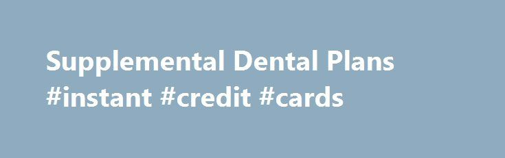 Supplemental Dental Plans #instant #credit #cards http://insurance.remmont.com/supplemental-dental-plans-instant-credit-cards/  #supplemental dental insurance # Supplemental Dental Plans Many health insurance plans include dental coverage to protect your teeth and keep your smile healthy. But many do not. If you need extra coverage to help you with costs that your current plan doesn t cover, supplemental dental insurance is a good option. Who Should Get A […]The post Supplemental Dental…