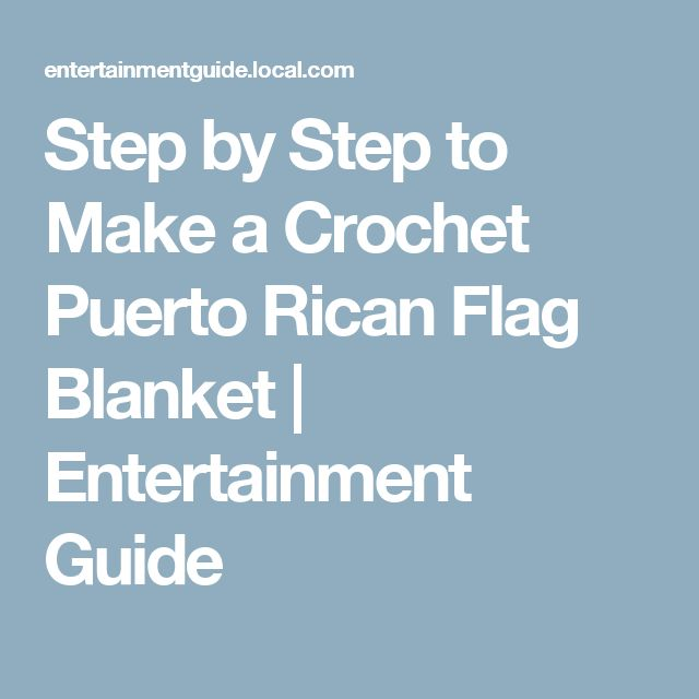 Step by Step to Make a Crochet Puerto Rican Flag Blanket | Entertainment Guide