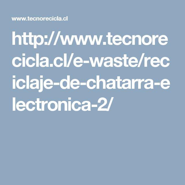 http://www.tecnorecicla.cl/e-waste/reciclaje-de-chatarra-electronica-2/