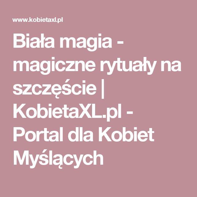 Biała magia - magiczne rytuały na szczęście | KobietaXL.pl - Portal dla Kobiet Myślących