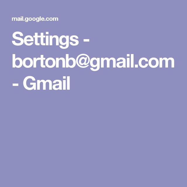 Settings - bortonb@gmail.com - Gmail