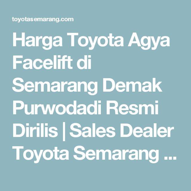 Harga Toyota Agya Facelift di Semarang Demak Purwodadi Resmi Dirilis | Sales Dealer Toyota Semarang Demak Purwodadi Kendal: Donny Rosady, Telp/WA: 081227069186