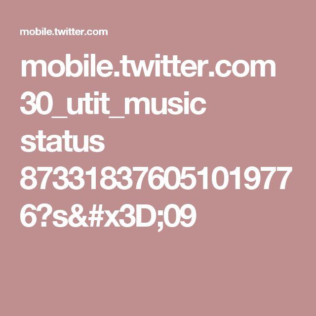 mobile.twitter.com 30_utit_music status 873318376051019776?s=09