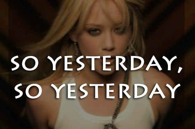 "I got 10 out of 10 on Can You Remember The Lyrics To Hilary Duff's ""So Yesterday""?"