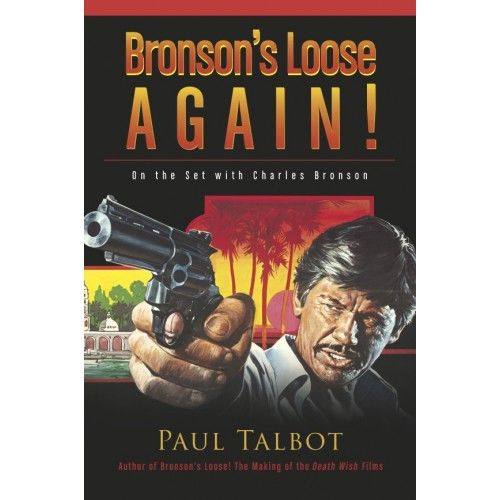 BRONSON'S LOOSE AGAIN! ON THE SET WITH CHARLES BRONSON (SOFTCOVER EDITION) by Paul Talbot