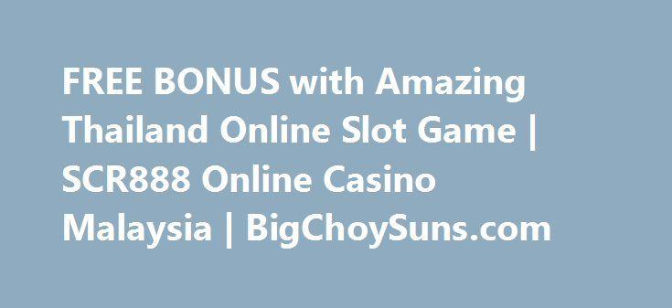 FREE BONUS with Amazing Thailand Online Slot Game | SCR888 Online Casino Malaysia | BigChoySuns.com http://casino4uk.com/2017/08/24/free-bonus-with-amazing-thailand-online-slot-game-scr888-online-casino-malaysia-bigchoysuns-com/  FREE BONUS with Amazing Thailand Online Slot Game | SCR888 Online Casino Malaysia | BigChoySuns.comThe post FREE BONUS with Amazing Thailand Online Slot Game | SCR888 Online Casino Malaysia | BigChoySuns.com appeared first on Casino4uk.com.