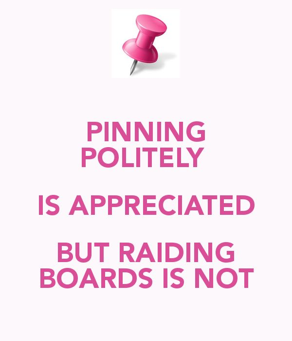 """PiNNinG PoLiTeLY İs AppReCiaTeD BuT RaiDinG İs NoT !! ThAnK YoU FoR *NoT* RaiDinG Or """"PoWeR PiNNinG"""" YoUr WaY ThRoUgH My BoArD's."""