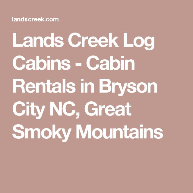 Lands Creek Log Cabins - Cabin Rentals in Bryson City NC, Great Smoky Mountains
