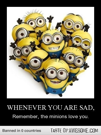 no matter who you are,minions love you! ;)