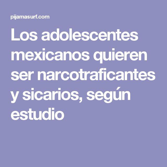 Los adolescentes mexicanos quieren ser narcotraficantes y sicarios, según estudio