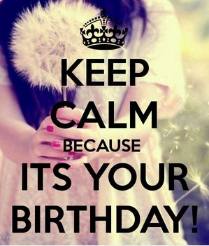 Keep calm because it's your birthday!