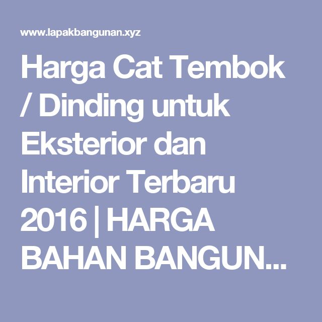 Harga Cat Tembok / Dinding untuk Eksterior dan Interior Terbaru 2016 | HARGA BAHAN BANGUNAN TERBARU