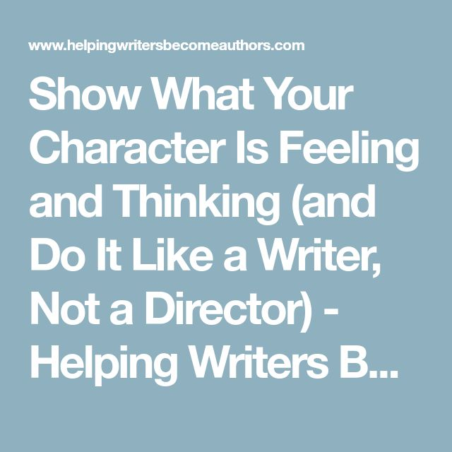 Show What Your Character Is Feeling and Thinking (and Do It Like a Writer, Not a Director) - Helping Writers Become Authors