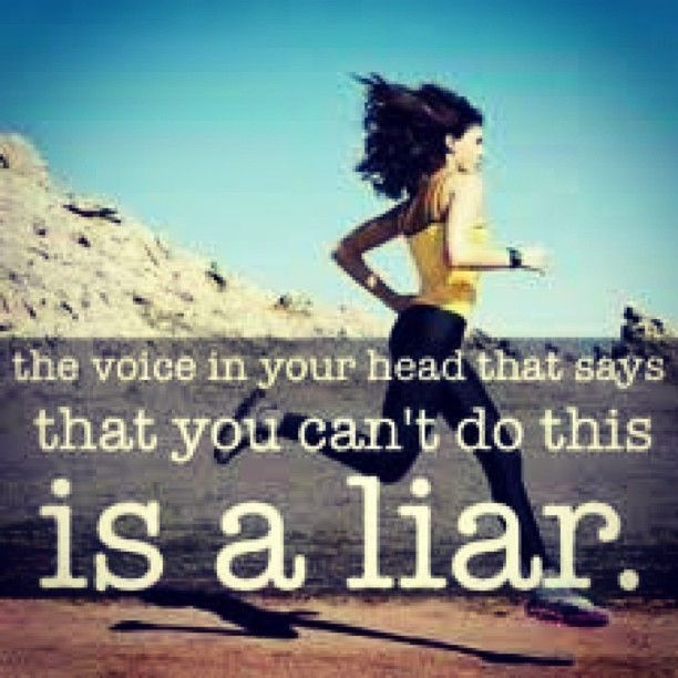 The voice in your head that says that you can't do this is a liar.