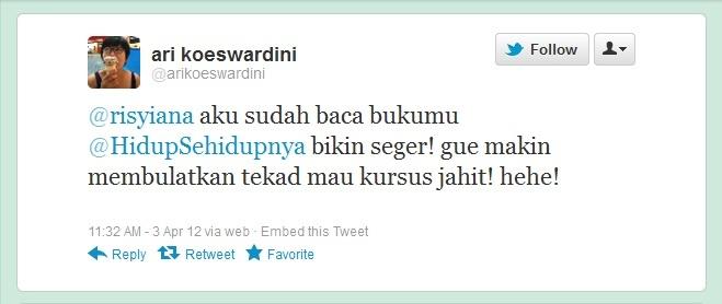 @arikoeswardini: @risyiana aku sudah baca bukumu @HidupSehidupnya bikin seger! gue makin membulatkan tekad mau kursus jahit! hehe!
