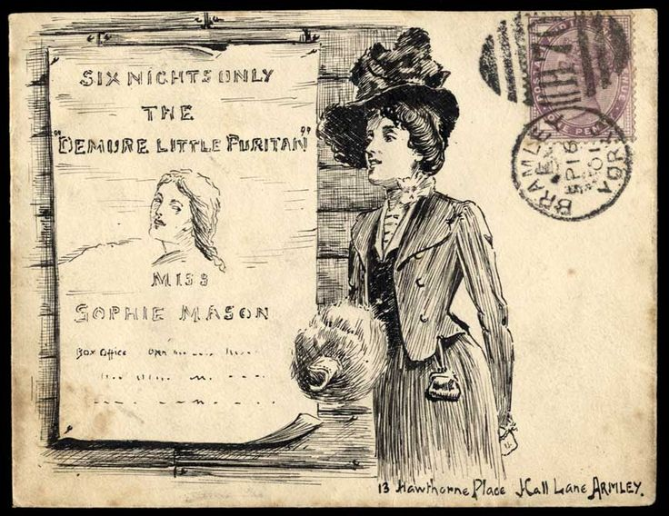 1901 (Sept. 16th) superbly executed pen and ink illustrated envelope depicting a young lady standing beside a theatre poster inscribed ''SIX NIGHTS ONLY/THE/ ''DEMURE LITTLE PURITAN''/MISS /SOPHIE MASON'' as part of the name and address, sent from Bramley, Yorks., to Armley
