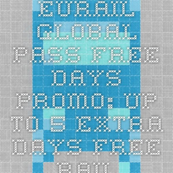 Eurail Global Pass Free Days Promo: Up to 5 Extra Days Free - Rail Europe