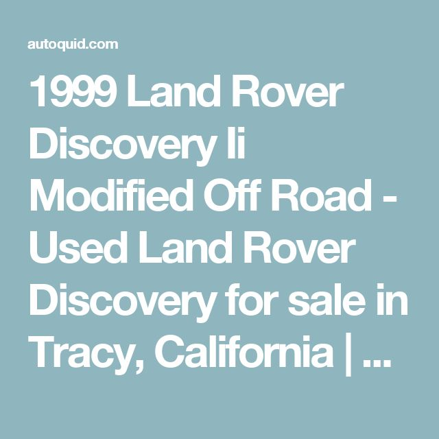 1999 Land Rover Discovery Ii Modified Off Road - Used Land Rover Discovery for sale in Tracy, California | autoquid.com