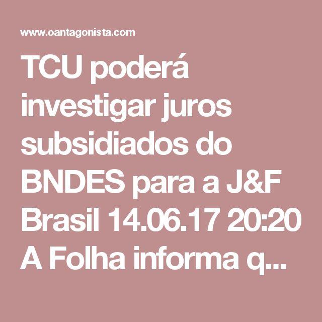 TCU poderá investigar juros subsidiados do BNDES para a J&F  Brasil 14.06.17 20:20 A Folha informa que o procurador Lucas Furtado, do TCU, abriu investigação para apurar o impacto dos empréstimos do BNDES ao grupo J&F nas contas do Tesouro. Segundo ele, as operações lastreadas na emissão de títulos federais pelo Tesouro Nacional aumentaram a dívida pública mobiliária. Isso ocorreu porque esses títulos pagam taxas mais altas do que aquelas cobradas nos empréstimos do BNDES. Furtado quer que a…
