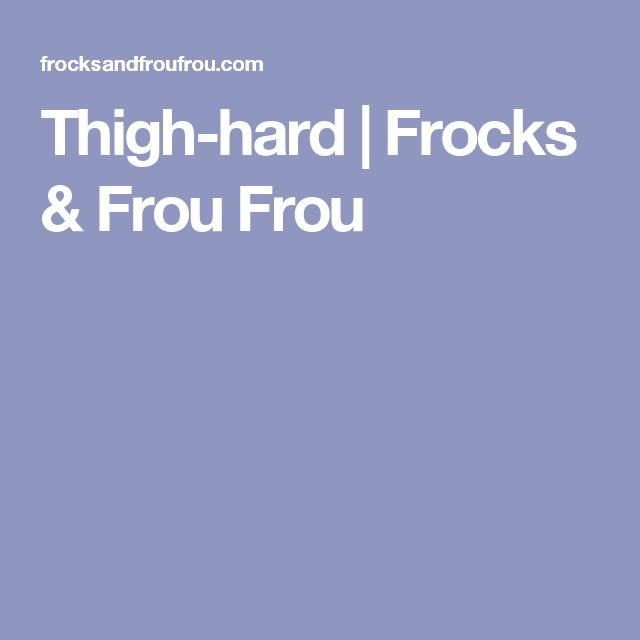 Thigh-hard | Frocks & Frou Frou