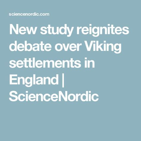 New study reignites debate over Viking settlements in England   ScienceNordic