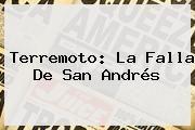 http://tecnoautos.com/wp-content/uploads/imagenes/tendencias/thumbs/terremoto-la-falla-de-san-andres.jpg Terremoto. Terremoto: La falla de San Andrés, Enlaces, Imágenes, Videos y Tweets - http://tecnoautos.com/actualidad/terremoto-terremoto-la-falla-de-san-andres/