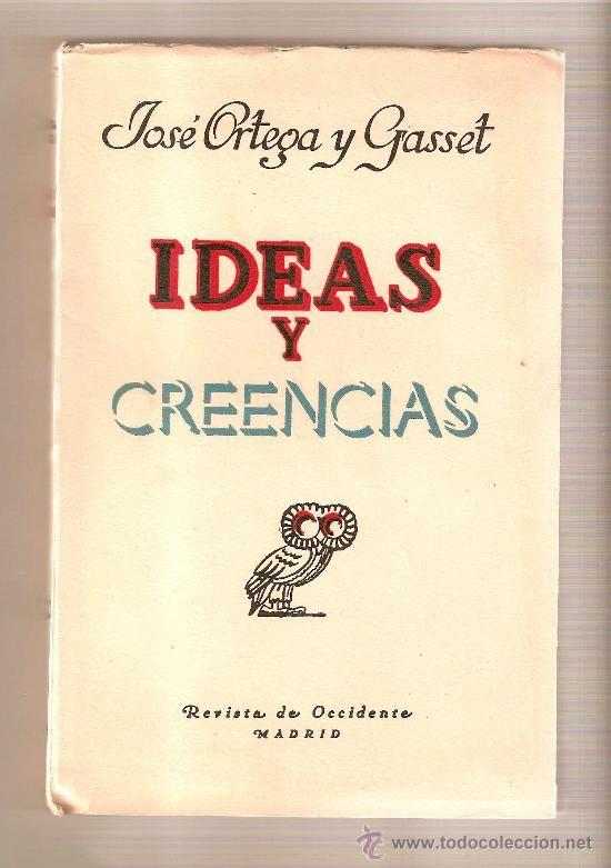 Ortega y Gasset, José (1883-1955) Ideas y creencias / José Ortega y Gasset Madrid : Revista de Occidente, cop.1942 http://absysnet.bbtk.ull.es/cgi-bin/abnetopac01?TITN=181377
