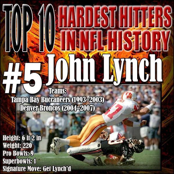 John Lynch was something special. What not many people realize about the safety John Lynch is that he made a huge impact in not only the passing game punishing receivers trying to catch the ball, but also added into the box as a linebacker and made running backs pay. He was instrumental in the Buc's Superbowl victory, and a reason they were an all-time great defense. For video highlights and more, visit - http://prosportstop10.com/top-10-hardest-hitters-in-nfl-history/