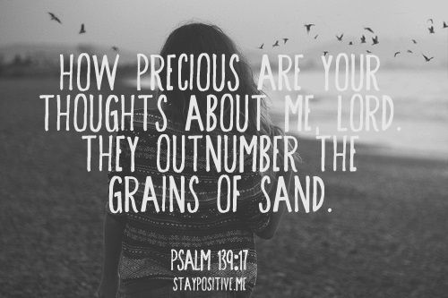 His thoughts about us OUTNUMBER THE GRAINS OF SAND! Astounding
