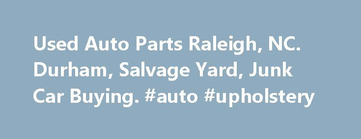 Used Auto Parts Raleigh, NC. Durham, Salvage Yard, Junk Car Buying. #auto #upholstery http://canada.remmont.com/used-auto-parts-raleigh-nc-durham-salvage-yard-junk-car-buying-auto-upholstery/  #used auto parts online # Selling a Junk Car or Truck for Salvage. Looking to sell a wrecked or salvage vehicle? Looking for FREE junk car, truck or vehicle removal. Call us and we will pick it up today*! Price's has a full fleet of wreckers, rollbacks and offers 24 hour towing and recovery service for…