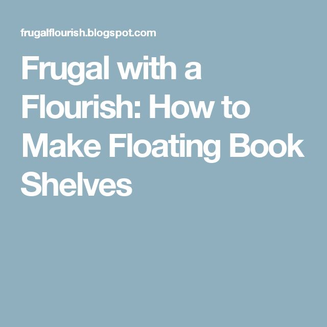 Frugal with a Flourish: How to Make Floating Book Shelves