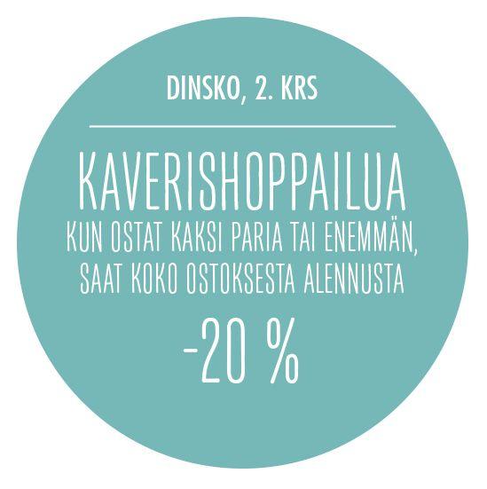 Kaverishoppailua. Kun ostat kaksi paria tai enemmän saat koko ostoksesta alennusta -20 %. DinSko, 2. krs.